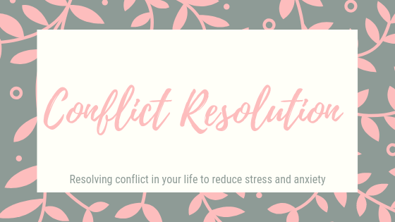 Conflict resultion. Resolving conflicts in our life to reduce stress and anxiety.