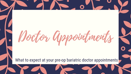 Doctor appointments. What to expect at your pre-op bariatric doctor appointments.