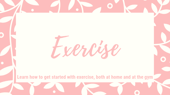 Exercise. Learn How to get started with exercise, both at home and at the gym