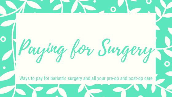 Paying for Surgery. Paying for Surgery. Ways to pay for bariatric surgery and all your pre-op and post-op care