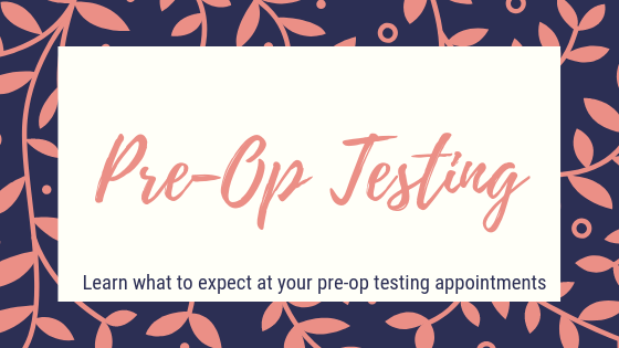Pre-op testing. Learn what to expect at your pre-op testing appointments.