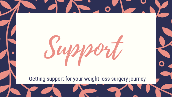 Support. Getting support for your weight loss surgery journey.