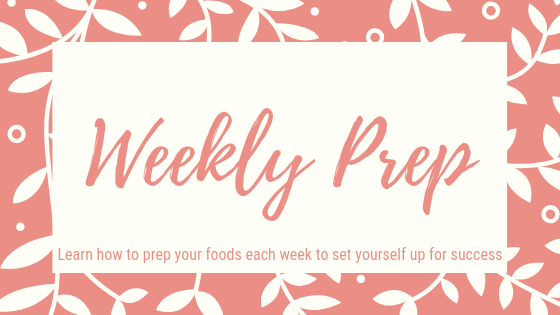 Weekly prep. Learn how to prep your foods each week to set yourself up for success.